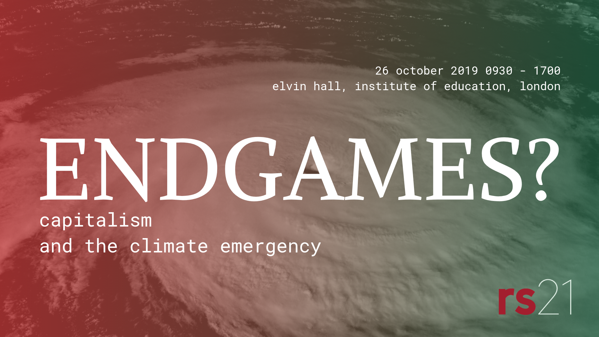 Endgames? Capitalism and the climate emergency. 26 October 2019, 0930-1700. Elvin Hall, Institute of Education, London. rs21